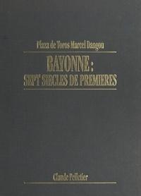 Claude Pelletier et Vincent Bourg - Plaza de toros Marcel Dangou : Bayonne, sept siècles de premières.