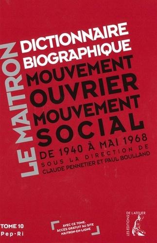 Claude Pennetier et Paul Boulland - Dictionnaire biographique, mouvement ouvrier, mouvement social - Tome 10, de la Seconde Guerre mondiale à mai 1968, Pep-Ri.