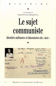 """Claude Pennetier et Bernard Pudal - Le sujet communiste - Identités militantes et laboratoires du """"moi""""."""