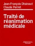 Claude Perret et Jean-François Dhainaut - Traité de réanimation médicale.