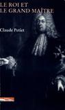 Claude Petiet - Le roi et le grand maître - L'Ordre de Malte et la France au XVIIème siècle.