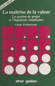 Claude Petitdemange - La maîtrise de la valeur : la gestion de projet et l'ingénierie simultanée.