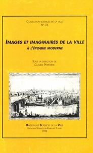 Claude Petitfrère - Images et imaginaires de la ville , à l'époque moderne.