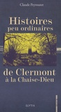 Claude Peyroutet - Histoires peu ordinaires de Clermont à la Chaise-Dieu.