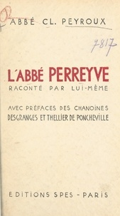 Claude Peyroux et Jean Desgranges - L'abbé Perreyve - Raconté par lui-même.