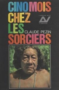 Claude Pezin - Cinq mois chez les sorciers.