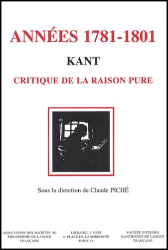 Claude Piché et  Collectif - Années 1781-1801. - Kant, critique de la raison pure.