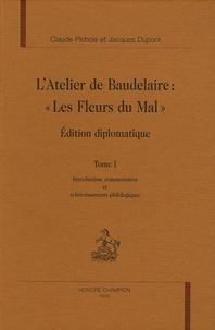 """Claude Pichois et Jacques Dupont - L'atelier de Baudelaire : """"Les Fleurs du Mal"""" en 4 volumes - Edition diplomatique."""
