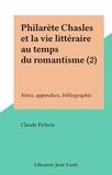 Claude Pichois - Philarète Chasles et la vie littéraire au temps du romantisme (2) - Notes, appendices, bibliographie.