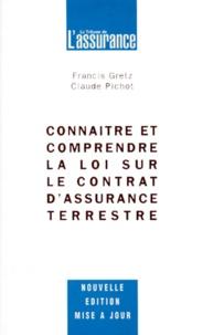 Claude Pichot et Francis Gretz - Connaître et comprendre la loi sur le contrat d'assurance terrestre.