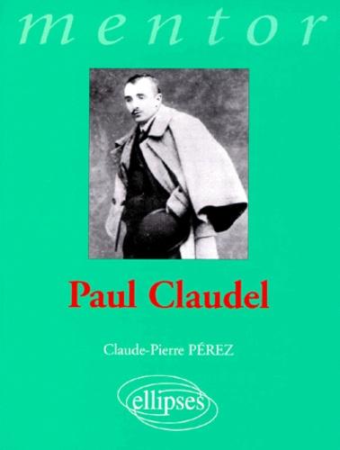 Claude-Pierre Perez - Paul Claudel.