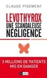 Claude Pigement - Levothyrox : une scandaleuse négligence.