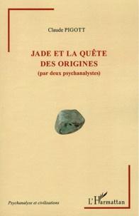 Claude Pigott - Jade et la quête des origines (par deux psychanalystes).
