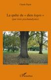 """Claude Pigott - La quête du """"dieu logos"""" - Par trois psychanalystes."""