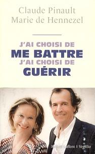 Claude Pinault et Marie de Hennezel - J'ai choisi de me battre, j'ai choisi de guérir - Entretiens.