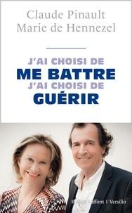 Claude Pinault et Marie de Hennezel - J'ai choisi de me battre, j'ai choisi de guérir.