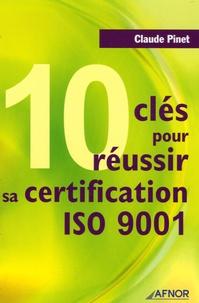 Claude Pinet - 10 Clés pour réussir sa certification ISO 9001.
