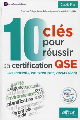 Claude Pinet - 10 clés pour réussir sa certification QSE - ISO 9001:2015, ISO 14001:2015, OHSAS 18001.