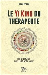 Claude Pipitone - Le Yi King du thérapeute - Son utilisation dans la relation d'aide.