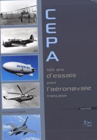Claude Pisano - CEPA 100 ans d'essais pour l'aéronavale française - Du Farman au Rafale....