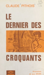 Claude Pithois et Jean Dalba - Le dernier des croquants.