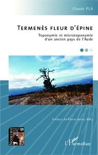 Claude Pla - Termenès fleur d'épine - Toponymie et microtoponymie d'un ancien pays de l'Aude.