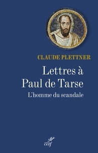 Claude Plettner - Lettres à Paul de Tarse - L'homme du scandale.