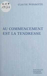 Claude Poinsotte - Au commencement est la tendresse.