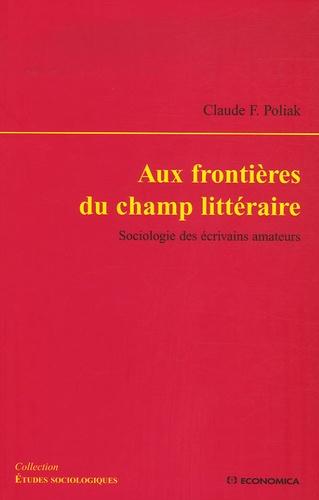 Claude Poliak - Aux frontières du champ littéraire - Sociologie des écrivains amateurs.