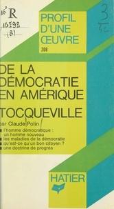 Claude Polin et Alexis De Tocqueville - De la démocratie en Amérique, Tocqueville - Analyse critique.