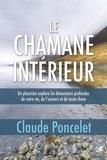 Claude Poncelet - Le chamane intérieur - Un physicien explore les dimensions profondes de votre vie, de l'univers et de toute chose.
