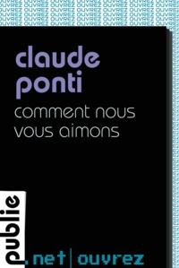 Claude Ponti - Comment nous vous aimons - le cri de Claude Ponti à la détresse du monde.