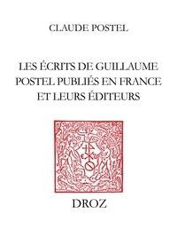 Claude Postel - Les Ecrits de Guillaume Postel publiés en France et leurs éditeurs - 1538-1579.