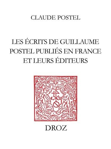 Les Ecrits de Guillaume Postel publiés en France et leurs éditeurs. 1538-1579