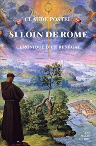 Claude Postel - Si loin de Rome - Chronique d'un renégat.