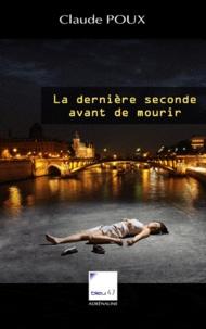 Claude Poux - La dernière seconde avant de mourir.