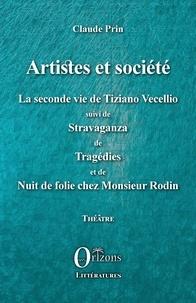 Claude Prin - Artistes et société - La seconde vie de Tiziano Vecellio suivi de Stravaganza de Tragédies - et de Nuit de folie chez Monsieur Rodin.