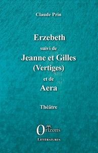 Claude Prin - Erzebeth suivi de Jeanne et Gilles (Vertiges) et de Aera.