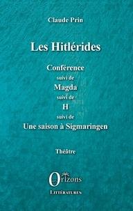 Claude Prin - Les Hitlérides - Conférence suivi de Magda suivi de H suivi de Une saison à Sigmaringen.