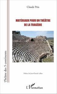 Claude Prin - Matériaux pour un théâtre de la tragédie.