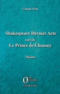 Claude Prin - Shakespeare dernier acte - Suivi de Le Prince de Chausey.