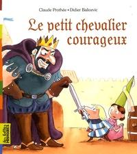 Claude Prothée et Didier Balicevic - Le petit chevalier courageux.