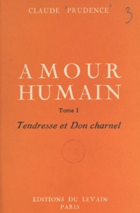 Claude Prudence - Amour humain (1) - Tendresse et don charnel.