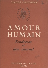 Claude Prudence - Amour humain - Tendresse et don charnel.