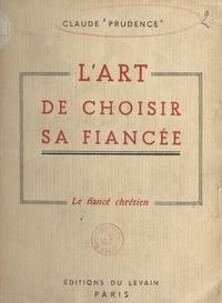 Claude Prudence - L'art de choisir sa fiancée - Le fiancé chrétien.