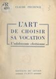 Claude Prudence - L'art de choisir sa vocation - L'adolescente chrétienne.