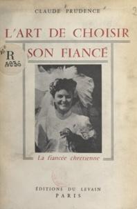 Claude Prudence - L'art de choisir son fiancé - La fiancée chrétienne.