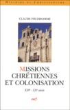 Claude Prudhomme - Missions chrétiennes et colonisation - XVIe-XXe siècle.