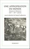 Claude Prudhomme et Richard Drevet - Une appropriation du monde - Mission et missions XIXe-XX siècles.