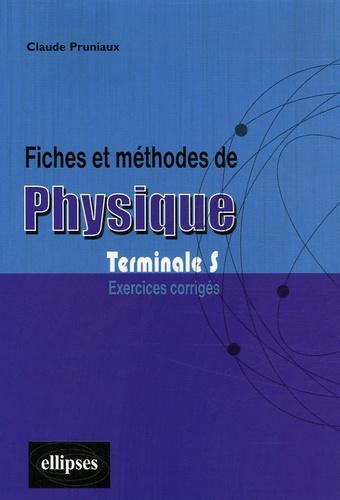 Claude Pruniaux - Fiches et méthodes de physique Terminale S - Exercices corrigés.